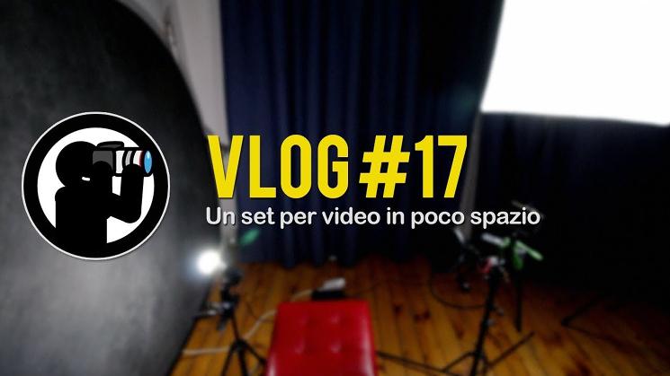 VLOG #17 - Un set per video in poco spazio